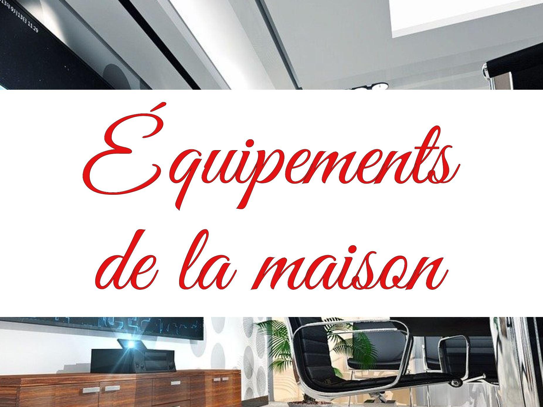 EQUIPEMENTS DE LA MAISON